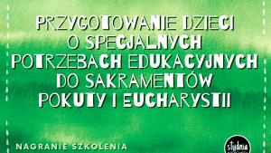 Szkolenie dla katechetów - Przygotowanie dzieci o SPE do sakramentów pokuty i Eucharystii.