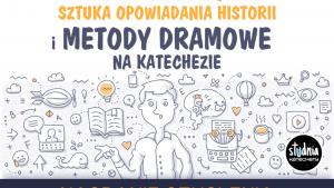 Szkolenie dla katechetów - Storytelling czyli sztuka opowiadania historii i metody dramowe na katechezie